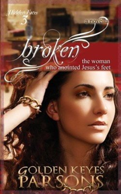 Broken: The Woman Who Anointed Jesus's Feet  -     By: Golden Keyes Parsons