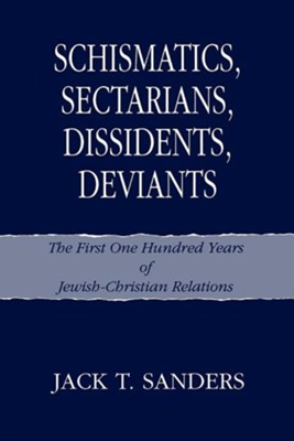 Schismatics, Sectarians, Dissidens, Deviants: The First One Hundred Years of Jewish-Christian Relations  -     By: Jack T. Sanders