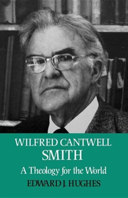 Wilfred Cantwell Smith: A Theology for the World  -     By: Edward J. Hughes
