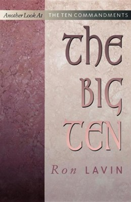 The Big Ten: Another Look at the Ten Commandments  -     By: Ron Lavin