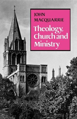 Theology, Church and Ministry  -     By: John MacQuarrie