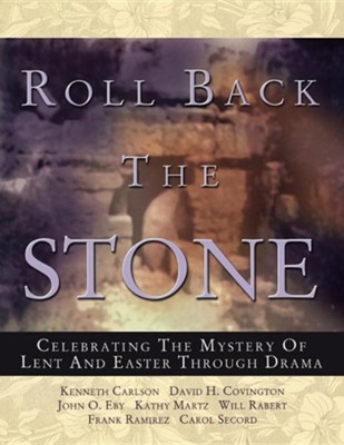 Roll Back The Stone: Celebrating The Mystery Of Lent And Easter Through Drama  -     By: Kenneth Carlson, John O. Eby, Kathy Martz