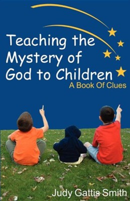 Teaching the Mystery of God to Children   -     By: Judy Gattis Smith