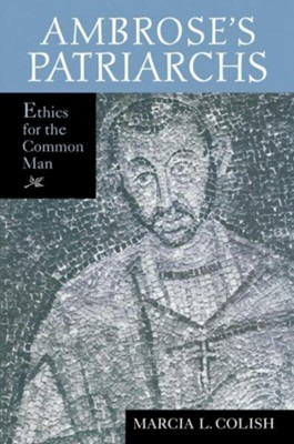 Ambrose S Patriarchs: Ethics for the Common Man  -     By: Marcia L. Colish