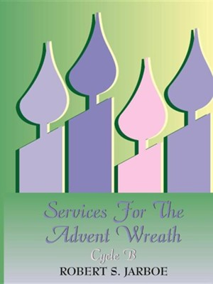 More Services For The Advent Wreath: Cycle B  -     By: Robert Jarboe