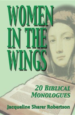 Women in the Wings: 20 Biblical Monologues  -     By: Jacqueline Sharer Robertson