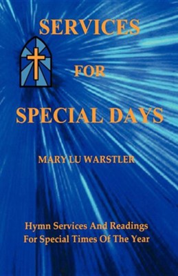 Services for Special Days: Hymn Services and Readings for Special Times of the Year  -     By: Mary Lu Warstler