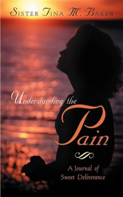 Understanding the Pain  -     By: Tina M. Baker
