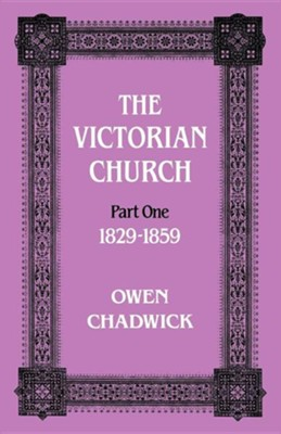 Victorian Church: Part One 1829-1859  -     By: Owen Chadwick