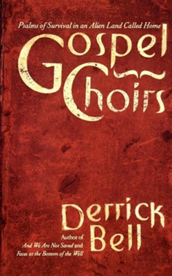 Gospel Choirs: Psalms of Survival in an Alien Land Called Home  -     By: Derrick A. Bell