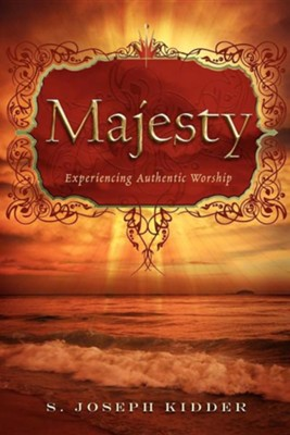 Majesty: Experiencing Authentic Worship  -     By: S. Joseph Kidder