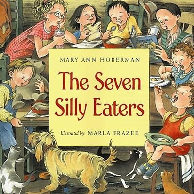 The Seven Silly Eaters  -     By: Mary Ann Hoberman     Illustrated By: Marla Frazee