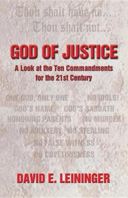 God of Justice: A Look at the Ten Commandments in the 21st Century  -     By: David E. Leininger