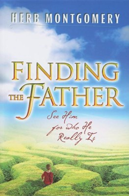 Finding the Father: See Him for Who He Really Is  -     By: Herb Montgomery
