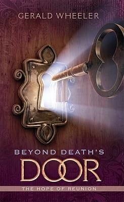 Beyond Death's Door: The Hope for Reunion  -     By: Gerald Wheeler