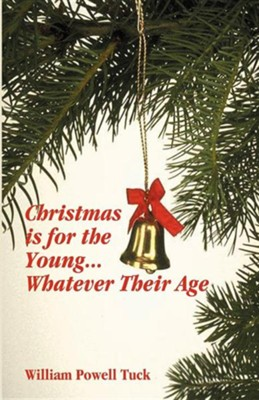 Christmas Is For The Young...Whatever Their Age  -     By: William Powell Tuck