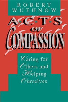 Acts of Compassion: Caring for Others and Helping Ourselves  -     By: Robert Wuthnow