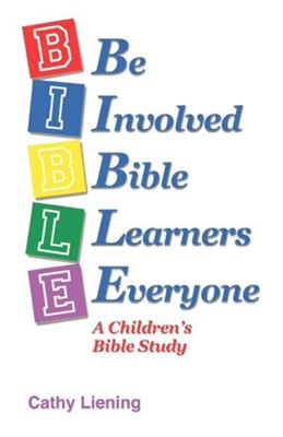 B.I.B.L.E. Be Involved Bible Learners Everyone: A Children's Bible Study  -     By: Cathy Liening
