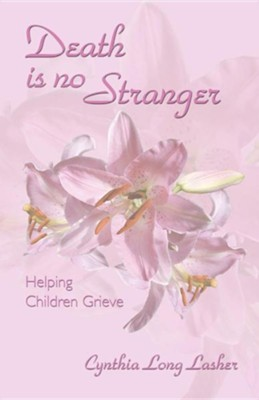 Death Is No Stranger: Helping Children Grieve  -     By: Cynthia Long Lasher