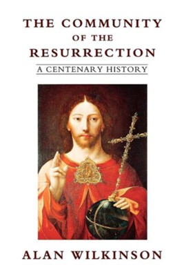 The Community of the Resurrection: A Centenary History  -     By: Alan Wilkinson