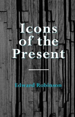 Icons of the Present  -     By: Edward Robinson