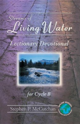 Streams of Living Water: Lectionary Devotional for Cycle B [With Access Password for Electronic Copy]  -     By: Stephen P. McCutchan