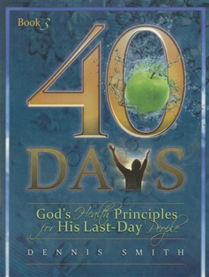 40 Days, Book 3: God's Health Principles for His Last-Day People  -     By: Dennis Smith