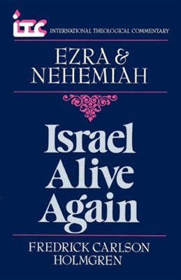 Ezra & Nehemiah: Israel Alive Again (International Theological Commentary)   -     By: Fredrick Carlson Holmgren