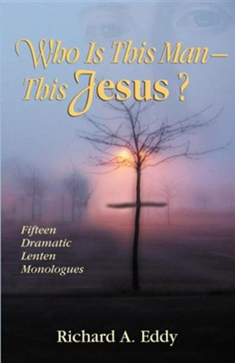Who Is This Man- This Jesus?  -     By: Richard Eddy