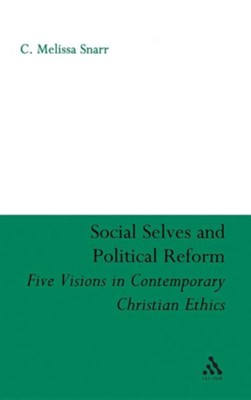 Social Selves and Political Reforms: Five Visions in Contemporary Christian Ethics  -     By: C. Melissa Snarr