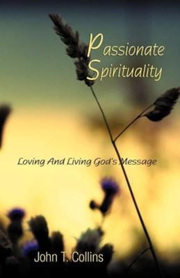 Passionate Spirituality  -     By: John T. Collins