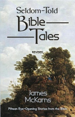 Seldom-Told Bible TalesRevised Edition  -     By: James E. McKarns