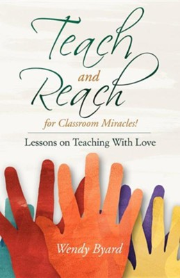 Teach and Reach for Classroom Miracles  -     By: Wendy Byard