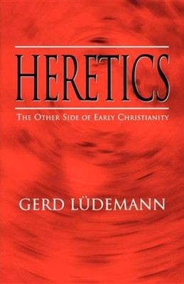 Heretics: The Other Side of Early Christianity  -     By: Gerd Luedemann