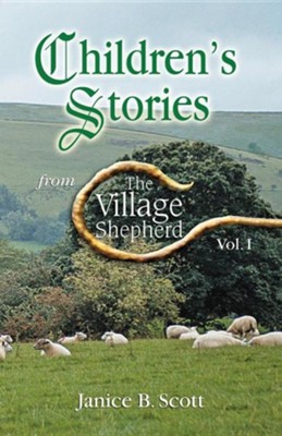 Children's Stories from the Village Shepherd, Vol 1  -     By: Janice B. Scott