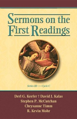 Sermons on the First Readings, Series III, Cycle C  -     By: Derl G. Keefer, David J. Kalas, Stephen P. McCatchan, Chrysanne Timm