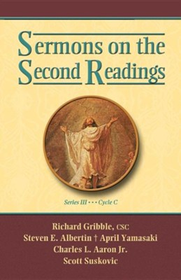 Sermons on the Second Readings, Series III, Cycle C  -     By: Richard Gribble, Steven E. Albertin, April Yamasaki, Charles L. Aaron Jr.