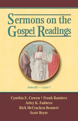 Sermons on the Gospel Readings, Series III, Cycle C  -     By: Cynthia E. Cowen, Frank Ramirez, Arley K. Fadness, Scott Bryne