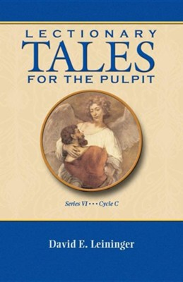 Lectionary Tales for the Pulpit, Series VI, Cycle C  -     By: David Leininger
