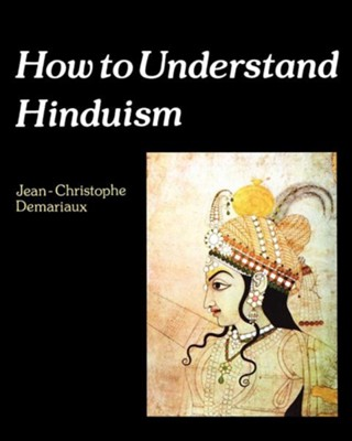 How to Understand Hinduism  -     By: Jean-Christophe Demariaux