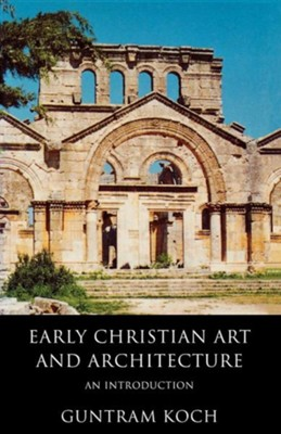 Early Christian Art and Architecture: An Introduction  -     By: Guntram Koch