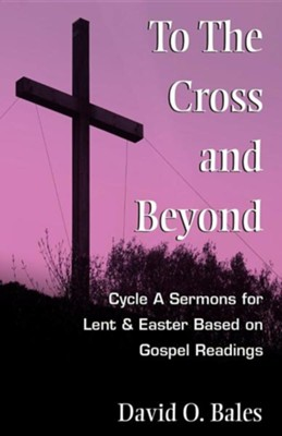 To the Cross and Beyond  -     By: David O. Bales