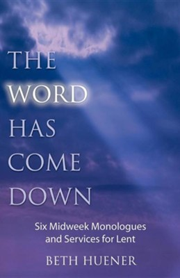 The Word Has Come Down  -     By: Beth Huener