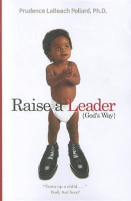 Raise a Leader (God's Way): Train Up a Child... Yeah, But How?  -     By: Prudence Labeach Pollard
