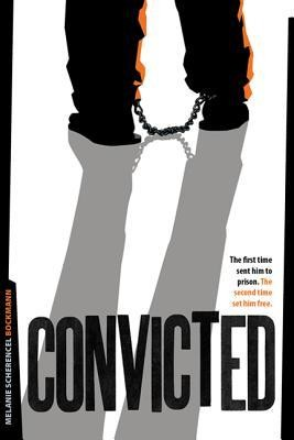 Convicted: The First Time Sent Him to Prison. the Second Time Set Him Free  -     By: Melanie Scherencel Bockmann