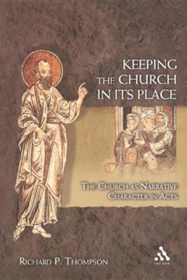 Keeping the Church in Its Place: The Church as Narrative Character in Acts  -     By: Richard P. Thompson