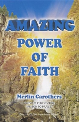 Amazing Power of Faith  -     By: Merlin R. Carothers