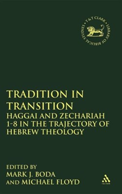 Tradition in Transition: Haggai and Zechariah 1-8 in the Trajectory of Hebrew Theology  -     Edited By: Mark J. Boda, Michael H. Floyd     By: Mark J. Boda(ED.) & Michael H. Floyd(ED.)