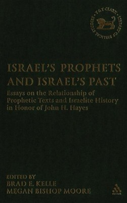 Israel's Prophets and Israel's Past: Essays on the Relationship of Prophetic Texts and Israelite History in Honor of John H. Hayes  -     Edited By: Brad E. Kelle, Megan Bishop Moore     By: Brad E. Kelle(ED.) & Megan Bishop Moore(ED.)