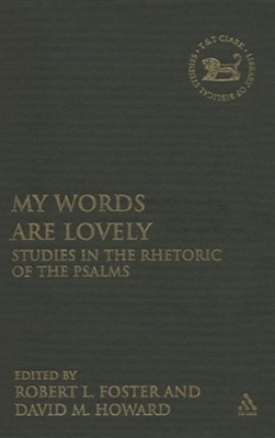 My Words Are Lovely: Studies in the Rhetoric of the Psalms  -     Edited By: Robert L. Foster, David M. Howard     By: Robert L. Foster(ED.) & Jr. Howard, David M.(ED.)